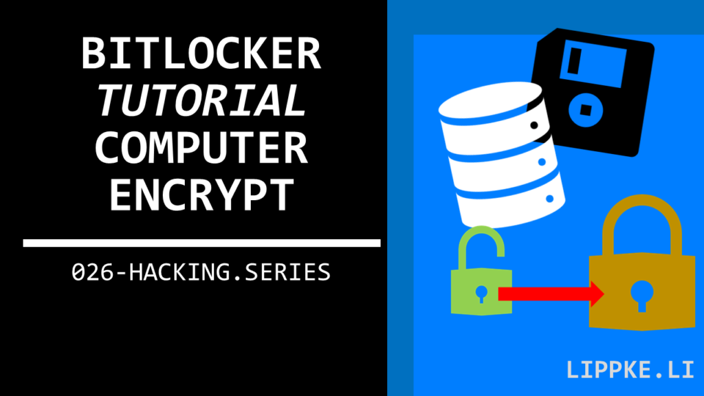 Bilocker Computer verschlüsseln Steffen Lippke Hacking Tutorials Series Ethical Hacking