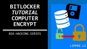 Bilocker Computer verschlüsseln Steffen Lippke Hacking Tutorials Series Ethical Hacking