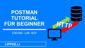 Postman Tutorial Guide - Coding Lab Steffen Lippke einfach erklärt