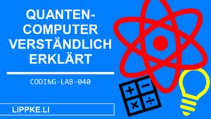 Quantencomputer einfach erklärt - Coding Lab Steffen Lippke einfach erklärt