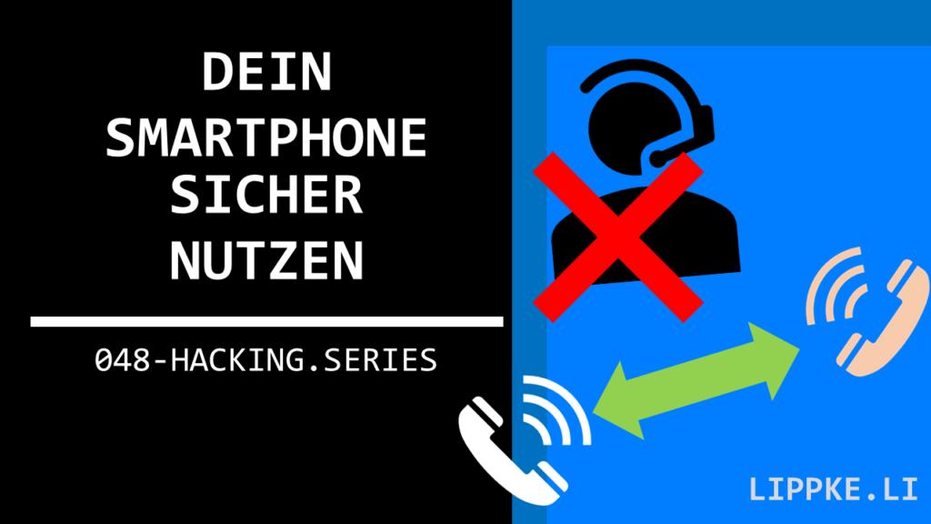 Sicher Handy nutzen - Hacking Series Steffen Lippke
