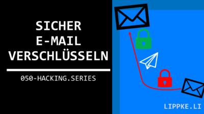 Email verschlüsseln - 10 Schritte Tutorial für JEDEN [Keine Vorkenntnisse]